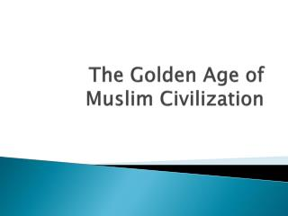 The Golden Age of Muslim Civilization