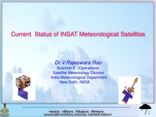 Current  Status of INSAT Meteorological Satellites Dr.V.Rajeswara Rao Scientist-E  (Operations)