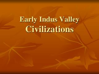 Early Indus Valley  Civilizations