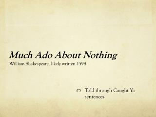 much ado about nothing by william shakespeare essay The edition also includes an essay by editor nick newlin on how to produce a shakespeare play with novice actors, and notes about the original production of this abridgement at the folger shakespeare library's annual student shakespeare festival.
