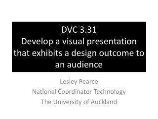 DVC 3.31 Develop a visual presentation that exhibits a design outcome to an audience