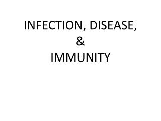 INFECTION, DISEASE,  & IMMUNITY