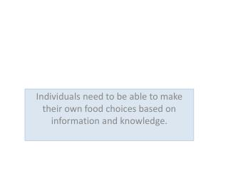 Individuals need to be able to make their own food choices based on information and knowledge.