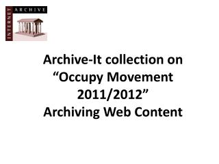 """Archive-It collection on """"Occupy Movement 2011/2012"""" Archiving Web Content"""