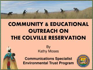 COMMUNITY & EDUCATIONAL OUTREACH ON  THE COLVILLE RESERVATION By Kathy Moses