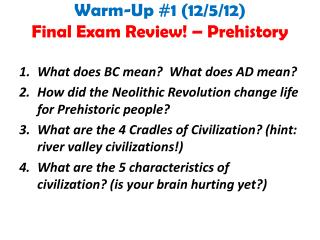 Warm-Up  #1  (12/5/12) Final Exam Review! – Prehistory