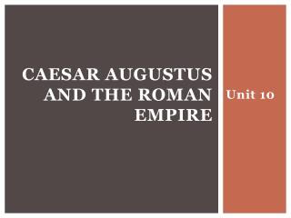CAESAR AUGUSTUS AND THE ROMAN EMPIRE