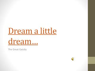 Dream a little dream…