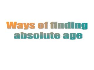 Ways of finding  absolute age
