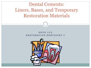 Dental Cements: Liners , Bases, and Temporary Restoration Materials