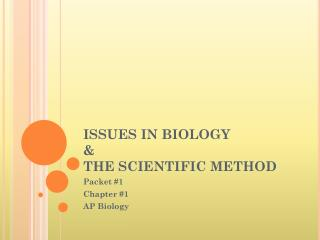 ISSUES IN BIOLOGY  &  THE SCIENTIFIC METHOD