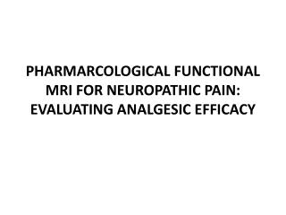 PHARMARCOLOGICAL FUNCTIONAL MRI FOR NEUROPATHIC PAIN: EVALUATING ANALGESIC EFFICACY