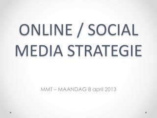 ONLINE  / SOCIAL MEDIA STRATEGIE