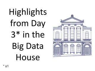 Highlights from Day 3* in  the Big Data House