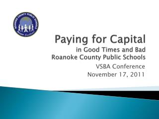 Paying for Capital in Good Times and Bad Roanoke County Public Schools