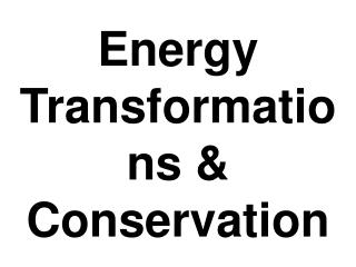 Energy Transformations & Conservation