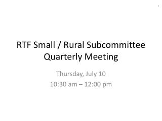 RTF Small / Rural Subcommittee Quarterly Meeting