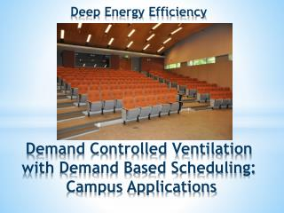 Demand Controlled Ventilation with Demand Based Scheduling:  Campus Applications