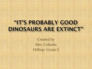 """It's Probably Good Dinosaurs Are Extinct"""