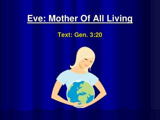 Eve: Mother Of All Living Text: Gen. 3:20