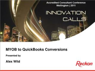 MYOB to QuickBooks Conversions Presented by Alex Wild