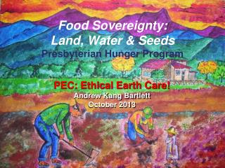 Food Sovereignty:  Land, Water & Seeds Presbyterian Hunger Program