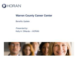 Warren County Career Center Benefits  Update Presented by: Kelly A. DiNardo – HORAN