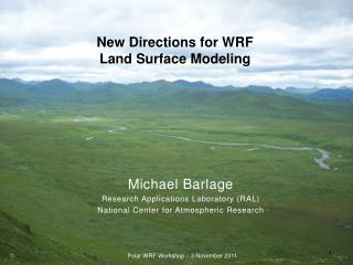 New Directions for WRF  Land Surface Modeling