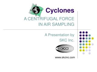 Cyclones A CENTRIFUGAL FORCE  IN AIR SAMPLING