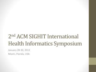 2 nd  ACM SIGHIT International Health Informatics Symposium