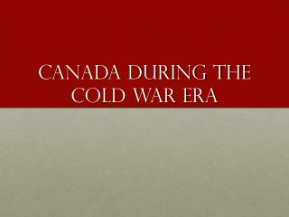 Canada During the cold war Era