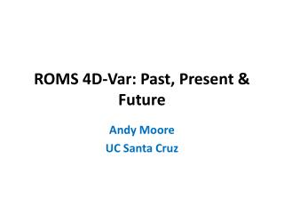 ROMS 4D-Var: Past, Present & Future