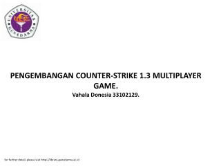 PENGEMBANGAN COUNTER-STRIKE 1.3 MULTIPLAYER GAME. Vahala Donesia 33102129.