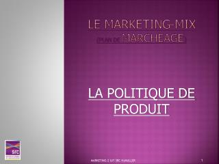 LE MARKETING-MIX  (PLAN DE  MARCHEAGE )
