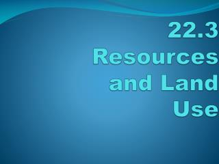 22.3  Resources and Land Use