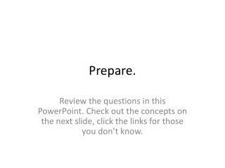 Prepare.