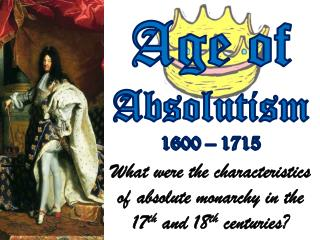 Age of  Absolutism 1600 – 1715