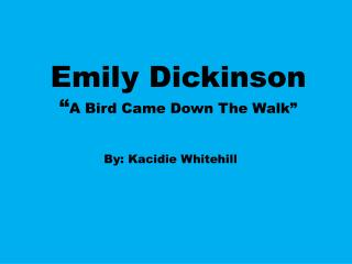 "Emily Dickinson "" A Bird Came Down The Walk"""