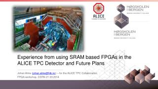 Experience  from  using  SRAM  based FPGAs  in  the  ALICE TPC  D etector  and  F uture  Plans