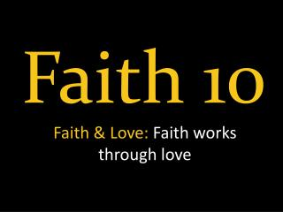 Faith  & Love:  Faith  works  through love