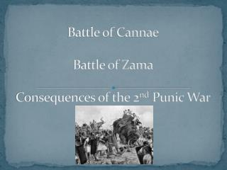 Battle of Cannae Battle of Zama Consequences of the 2 nd  Punic War