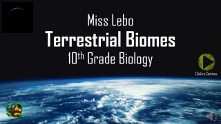 Miss Lebo Terrestrial Biomes 10 th  Grade Biology
