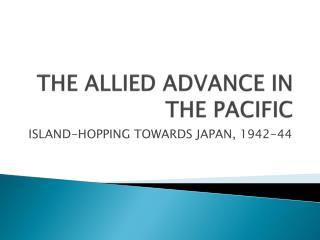 THE ALLIED ADVANCE IN THE PACIFIC