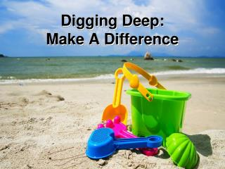 Digging Deep:  Make A Difference