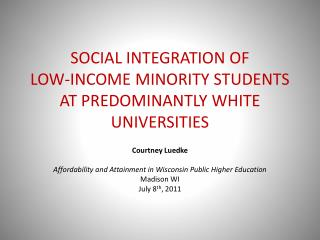 SOCIAL INTEGRATION OF  LOW -INCOME MINORITY STUDENTS AT PREDOMINANTLY WHITE  UNIVERSITIES