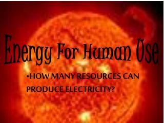 HOW MANY RESOURCES CAN PRODUCE ELECTRICITY?