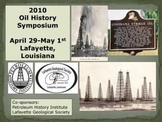 2010  Oil History Symposium April 29-May 1 st Lafayette, Louisiana