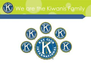 We are the Kiwanis Family