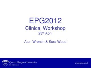 EPG2012 Clinical Workshop 23 rd  April Alan Wrench & Sara Wood