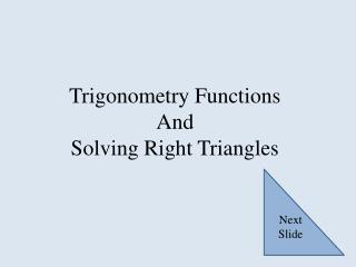 Trigonometry Functions And  Solving Right Triangles